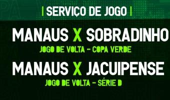 Serviço de jogo | Manaus FC x Sobradinho-DF/Manaus FC x Jacuipense-BA